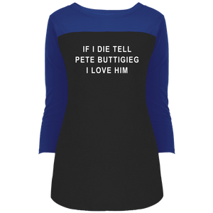 """If I Die, Tell Pete Buttigieg I Love Him"" Fitted 3/4 Sleeve Colorblock Long Length T-Shirt-T-Shirts-plussizefor"