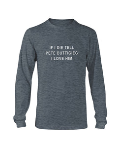 """If I Die, Tell Pete Buttigieg I Love Him"" Classic Fit Long Sleeve T-Shirt-Shirts-plussizefor"