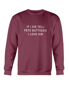 """If I Die, Tell Pete Buttigieg I Love Him"" Crewneck Sweatshirt-Sweatshirts-plussizefor"