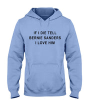 "Load image into Gallery viewer, ""If I Die, Tell Bernie Sanders I Love Him"" Classic Fit Pullover Hooded Sweatshirt-Sweatshirts-plussizefor"