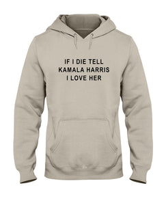 """If I Die, Tell Kamala Harris I Love Her"" Classic Fit Pullover Hooded Sweatshirt-Sweatshirts-plussizefor"