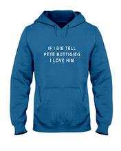 "Load image into Gallery viewer, ""If I Die, Tell Pete Buttigieg I Love Him"" Classic Fit Pullover Hooded Sweatshirt-Sweatshirts-plussizefor"