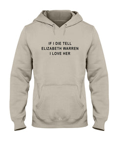 """If I Die, Tell Elizabeth Warren I Love Her"" Classic Fit Pullover Hooded Sweatshirt-Sweatshirts-plussizefor"