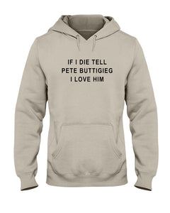 """If I Die, Tell Pete Buttigieg I Love Him"" Classic Fit Pullover Hooded Sweatshirt-Sweatshirts-plussizefor"