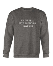 "Load image into Gallery viewer, ""If I Die, Tell Pete Buttigieg I Love Him"" Crewneck Sweatshirt-Sweatshirts-plussizefor"