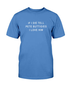"""If I Die, Tell Pete Buttigieg I Love Him"" Classic Fit Tagless T-Shirt-Shirts-plussizefor"