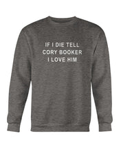 "Load image into Gallery viewer, ""If I Die, Tell Cory Booker I Love Him"" Crewneck Sweatshirt-Sweatshirts-plussizefor"