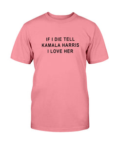 """If I Die, Tell Kamala Harris I Love Her"" Classic Fit Tagless T-Shirt-Shirts-plussizefor"