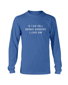 """If I Die, Tell Bernie Sanders I Love Him"" Classic Fit Long Sleeve T-Shirt-Shirts-plussizefor"