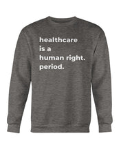 Load image into Gallery viewer, Healthcare Is A Human Right Crewneck Sweatshirt-Sweatshirts-plussizefor