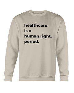Healthcare Is A Human Right Classic Fit Crewneck Sweatshirt-Sweatshirts-plussizefor