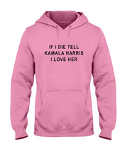"Load image into Gallery viewer, ""If I Die, Tell Kamala Harris I Love Her"" Classic Fit Pullover Hooded Sweatshirt-Sweatshirts-plussizefor"