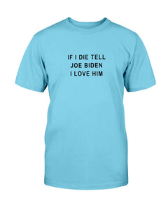 """If I Die, Tell Joe Biden I Love Him"" Classic Fit Tagless T-Shirt-Shirts-plussizefor"