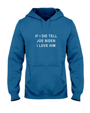"Load image into Gallery viewer, ""If I Die, Tell Joe Biden I Love Him"" Classic Fit Pullover Hooded Sweatshirt-Sweatshirts-plussizefor"