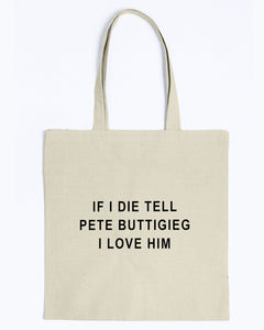 """If I Die, Tell Pete Buttigieg I Love Him"" Canvas Tote-Accessories-plussizefor"