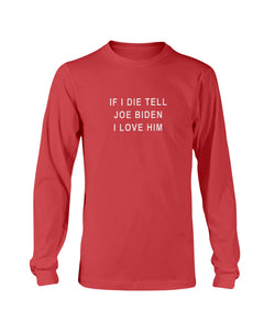 """If I Die, Tell Joe Biden I Love Him"" Classic Fit Long Sleeve T-Shirt-Shirts-plussizefor"