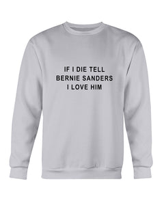 """If I Die, Tell Bernie Sanders I Love Him"" Classic Fit Crewneck Sweatshirt-Sweatshirts-plussizefor"
