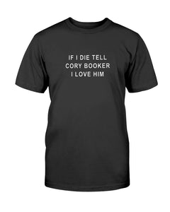 """If I Die, Tell Cory Booker I Love Him"" Classic Fit Tagless T-Shirt-Shirts-plussizefor"