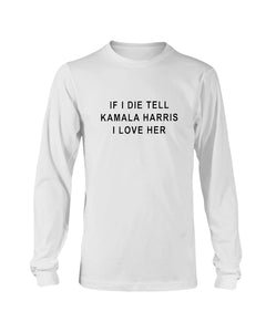 """If I Die, Tell Kamala Harris I Love Her"" Classic Fit Long Sleeve T-Shirt-Shirts-plussizefor"
