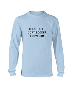 """If I Die, Tell Cory Booker I Love Him"" Classic Fit Long Sleeve T-Shirt-Shirts-plussizefor"