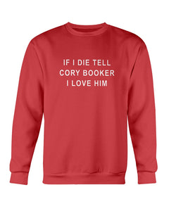 """If I Die, Tell Cory Booker I Love Him"" Crewneck Sweatshirt-Sweatshirts-plussizefor"