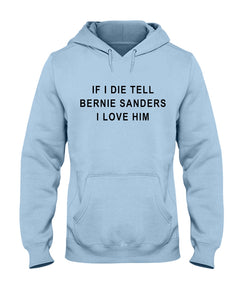 """If I Die, Tell Bernie Sanders I Love Him"" Classic Fit Pullover Hooded Sweatshirt-Sweatshirts-plussizefor"