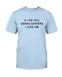 """If I Die, Tell Bernie Sanders I Love Him"" Classic Fit Tagless T-Shirt-Shirts-plussizefor"