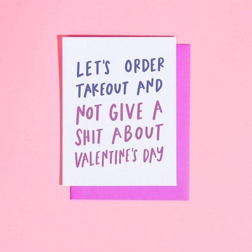 Order Takeout & Not Give a Shit for Valentine's Day Greeting Card - Common Dear