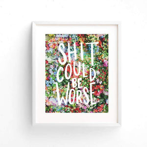 Shit Could Be Worse Art Print by Craft Boner - COMMON DEAR
