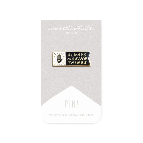 Always Making Things Enamel Pin by Worthwhile Paper - COMMON DEAR