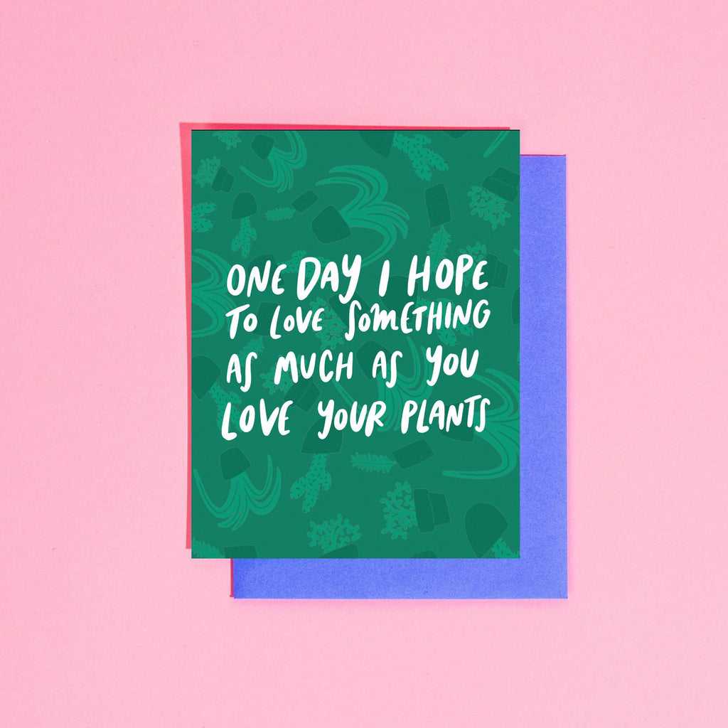 Love Something As Much As Plants Greeting Card by Craft Boner - COMMON DEAR