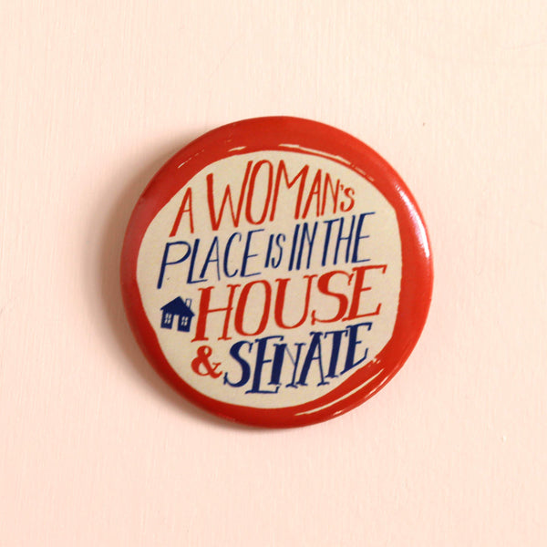 A Woman's Place is in the House Button by Hemlock - COMMON DEAR