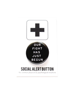 OUR FIGHT HAS JUST BEGUN political pinback button by WORD FOR WORD - COMMON DEAR