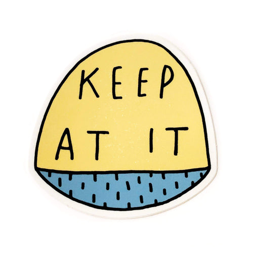Keep At It Sticker by Anna Tovar - COMMON DEAR