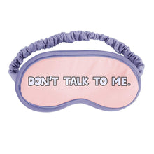 Load image into Gallery viewer, Don't Talk To Me Sleep Mask - Common Dear