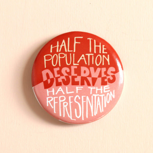 Half Population Deserves Half Representation Button - Common Dear