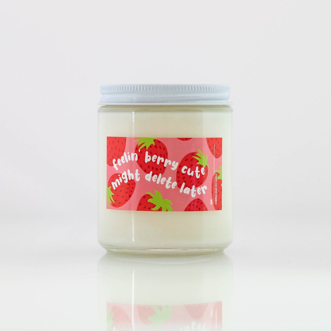 Feelin' Berry Cute Might Delete Later Soy Candle - Common Dear