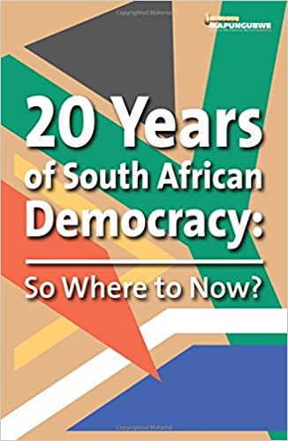20 YEARS OF SOUTH AFRICAN DEMOCRACY, so where to now?