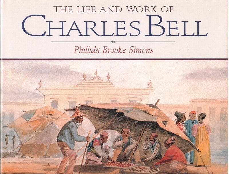 THE LIFE AND WORK OF CHARLES BELL, including The Art of Charles Bell: An Appraisal by Michael Godby
