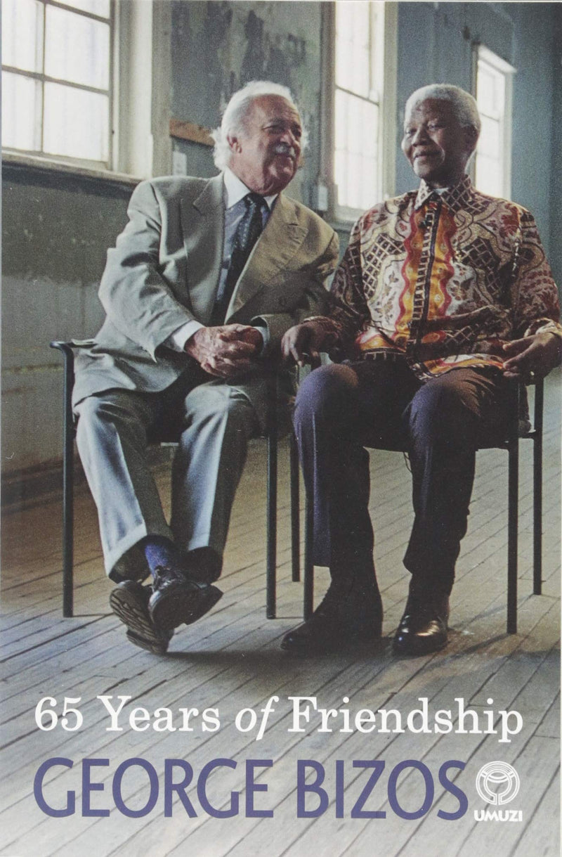 65 YEARS OF FRIENDSHIP, a memoir of my friendship with Nelson Mandela