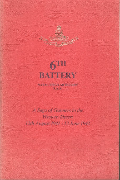 6th BATTERY, Natal Field Artillery, a saga of gunners in the Western Desert, 12th August 1941 - 13 June 1942