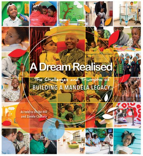 A DREAM REALISED, the challenges and triumphs of building a Mandela legacy
