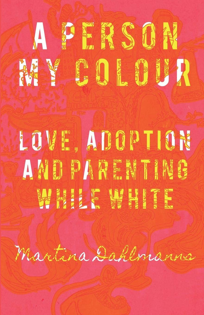 A PERSON MY COLOUR, love, adoption and parenting while white