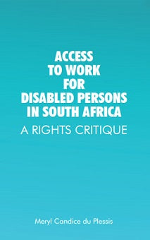 ACCESS TO WORK FOR DISABLED PERSONS IN SOUTH AFRICA, a rights critique