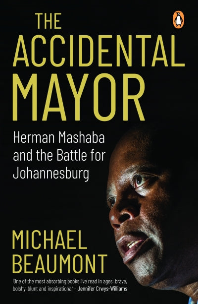 ACCIDENTAL MAYOR, Herman Mashaba and the battle for Johannesburg