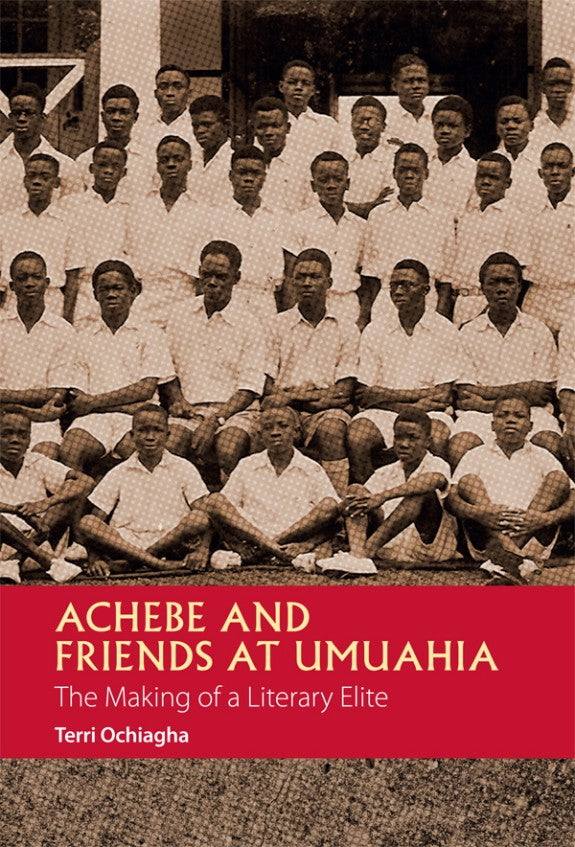 ACHEBE AND FRIENDS AT UMUAHIA, the making of a literary elite