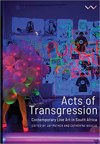 ACTS OF TRANSGRESSION, contemporary live art in South Africa