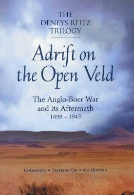 ADRIFT ON THE OPEN VELD, the Anglo-Boer War and its aftermath, 1899-1943