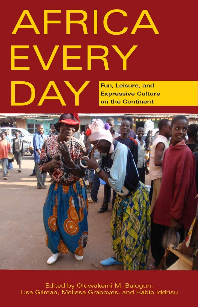 AFRICA EVERY DAY, fun, leisure, and expressive culture on the continent