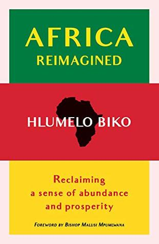 AFRICA REIMAGINED, reclaiming a sense of abundance and prosperity